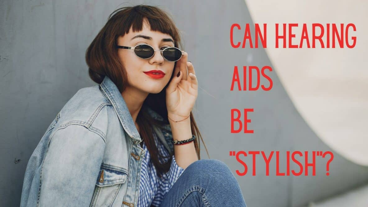 Can Hearing Aids Be Stylish