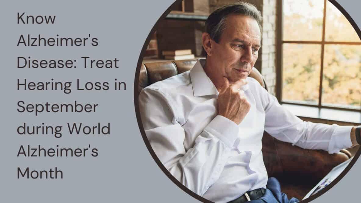 Know Alzheimer's Disease Treat Hearing Loss in September during World Alzheimer's Month(1) (1)